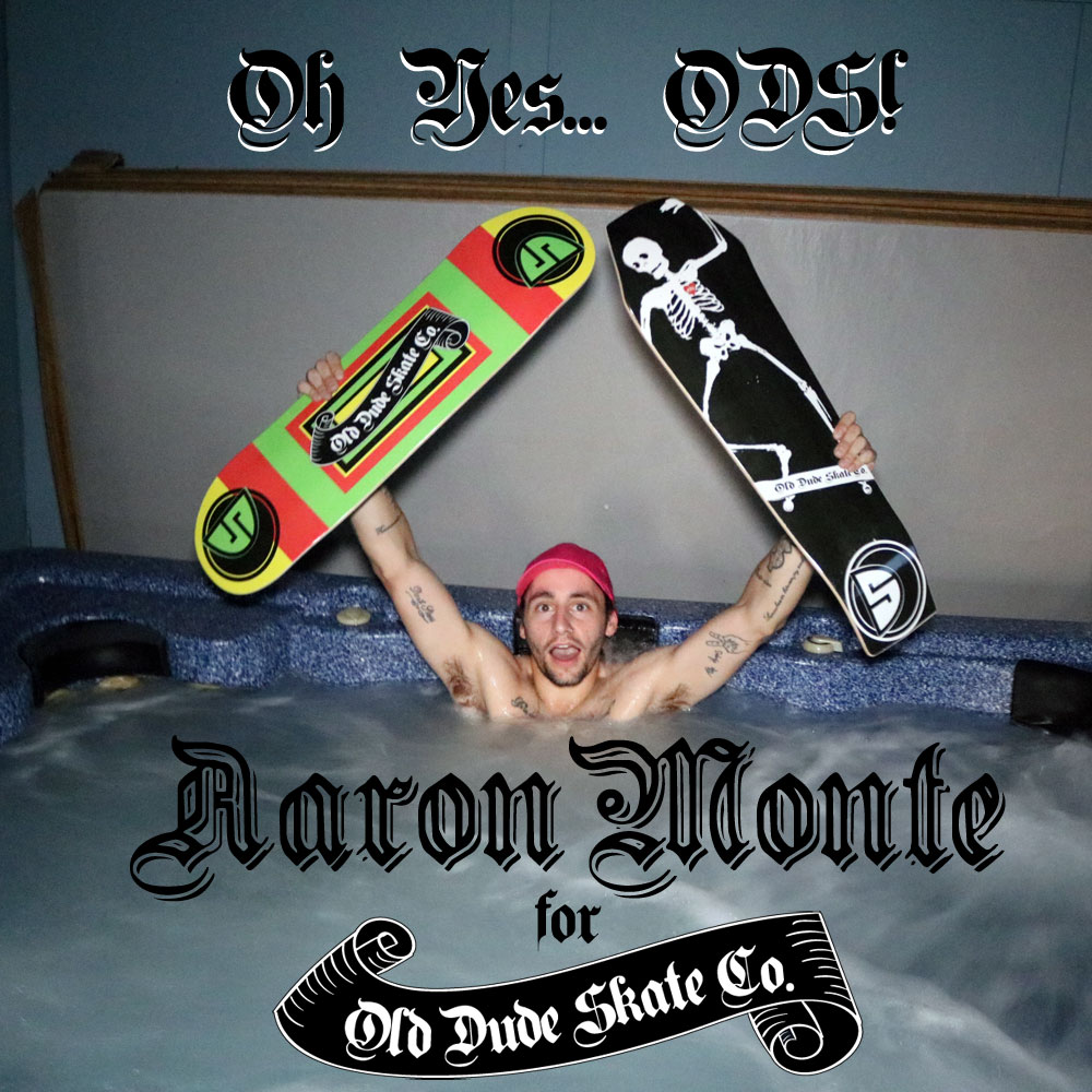 Aaron Monte: The premier skater for Old Dude Skate Co!